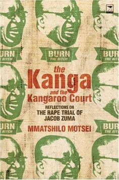The Kanga and the Kangaroo Court: Reflections on the Rape Trial of Jacob Zuma by Mmatshilo Motsei