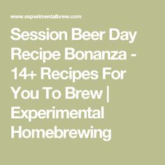 Session Beer Day Recipe Bonanza - 14+ Recipes For You To Brew | Experimental Homebrewing