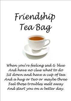 Our friendship is like a cup of tea .... a special blend of you and ...