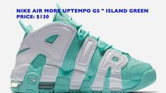 UP COMING 2017, NIKE AIR MORE UPTEMPO GS LSLAND GREEN RELEASE DATE , ADI...