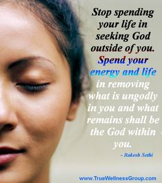 Self-realization: don't seek God outside of you... #quote by Rakesh Sethi  #spirituality
