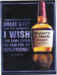 Maker's Mark. Measures women as inadequate but at least you can drink heavily.