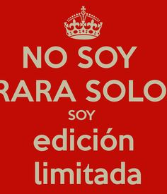 NO SOY RARA SOLO SOY edición limitada - KEEP CALM AND CARRY ON Image Generator - brought to you by the Ministry of Information