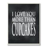 Found it at Wayfair - I Love You More Than Cupcakes Chalkboard Look Textual Art