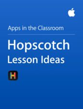 Hopscotch Lesson Ideas (Free): The Apps in the Classroom series was created by Apple to provide teachers with a few ideas on how to integrate apps into daily classroom instruction. Inspired by Apple Distinguished Educators, this book is a collection of activities that let students ages 5 to 14+ use Hopscotch to demonstrate their learning across a range of subjects.