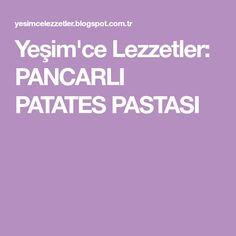 Yeşim'ce Lezzetler: PANCARLI PATATES PASTASI