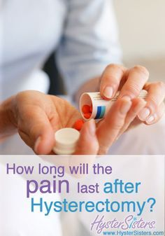 How Long Will the Pain Last after Hysterectomy? | Hysterectomy Recovery HysterSisters Article