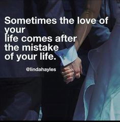 Sometimes the love of your life comes after the mistake of your life. #love #lifelessons