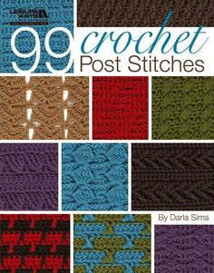 WOW! Ninety-nine tempting textures to crochet! Your favorite hobby comes alive with real depth and richness in Darla Sims's latest collection of exciting pattern stitches. Post Stitches are the simple