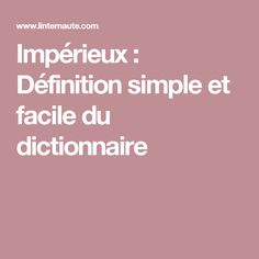 Impérieux : Définition simple et facile du dictionnaire