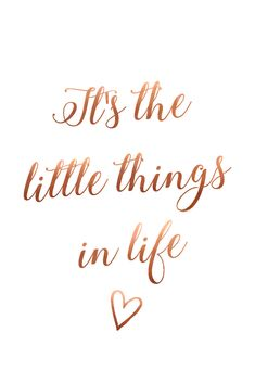 Copper foil rose gold print |  It's the little things in life <3 |