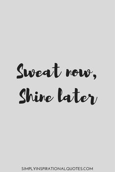 Sweat now, Shine later fitness quote