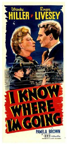 I Know Where I'm Going - Wendy Hiller, Roger Livesey, George Carney John Laurie, Old Film Posters, Petula Clark, Alec Guinness, Graham Greene, Masterpiece Theater, Romantic Films, Romance Film, Romance