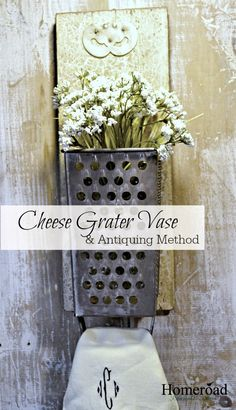 Cheese Grater Vase and an antiquing method to use when you don't have an old one! www.homeroad.net