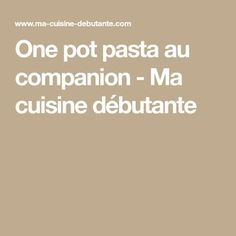 One pot pasta au companion - Ma cuisine débutante