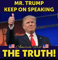Mr. Trump, keep on speaking the truth!  America first!