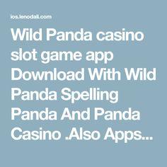 Wild Panda casino slot game app Download With Wild Panda Spelling Panda And Panda Casino .Also Apps With Panda Casino Slot Wild Panda Casino Wild Panda Also