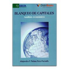 Blanqueo de capitales. Análisis económico - Alejandro F. Peláez Ruiz-Fornells - DistriBooks – Delta Publicaciones - Ediberun www.librosyeditores.com Editores y distribuidores.