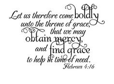 "Beautiful Typography!   |   ""Let us therefore come boldly unto the throne of grace, that we may obtain mercy, and find grace to help in time of need."" ~ Hebrews 4:16 Bible Verse Quote"