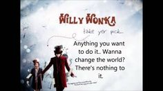 Pure Imagination  - LYRICS Another favorite! Lyrics are amazing! Also, gene wilder is a better wonka. There I said it.