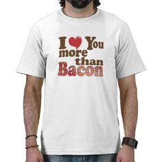 Bacon Lover Shirt.   (Not really though... mmmmm...bacon....)