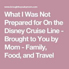 What I Was Not Prepared for On the Disney Cruise Line - Brought to You by Mom - Family, Food, and Travel