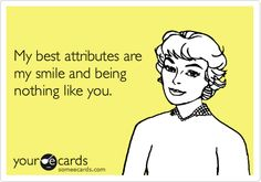 My best attributes are my smile and being nothing like you, bitter ex. Move on #TwitterStepMoms