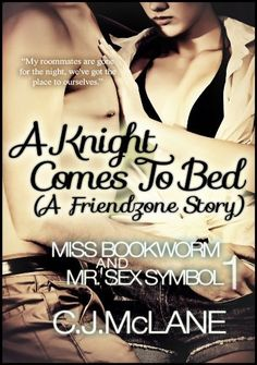 A Knight Comes To Bed: Miss Bookworm and Mr. Sex Symbol 1 by C.J. McLane, http://www.amazon.com/dp/B00GSVVXJ2/ref=cm_sw_r_pi_dp_TT8htb0XWG9EH