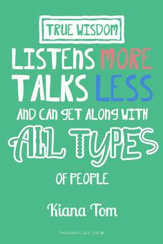 True wisdom listens more, talks less, and can get along with all types of people.  —  Kiana Tom    More awesome quotes at thoughtjoy.com!    #love #truth #quotes #typography