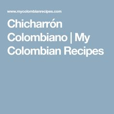 Chicharrón Colombiano | My Colombian Recipes
