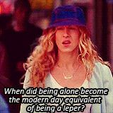 When did being alone become the modern day equivalent of being a leper? #SATC #Carrie