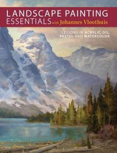 Landscape Painting Essentials: Lessons in Acrylic, Oil, Pastel and Watercolor