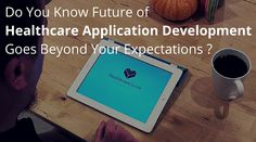 Future of #Healthcare #Application #Development Goes Beyond Your Expectations  Do you know what are the future of healthcare development in future? If not then lets see about popularity of healthcare apps, future of medical health, trusted medical apps and What to look for in medical health apps?