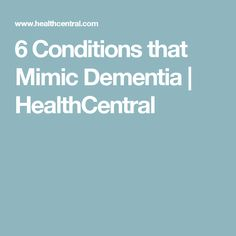 6 Conditions that Mimic Dementia | HealthCentral