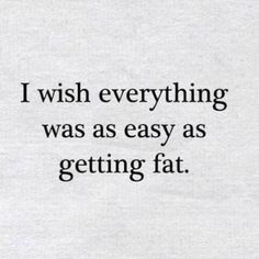 I bet you do!! You got the getting fat part down