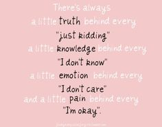 Always!!! i hate it but yes it is so true!! and it actually hurts when someone asks how u r and u reply with im okay and they dont even realize u r truly not okay!