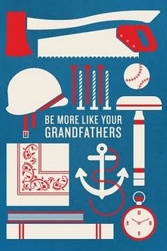 be more like your grandfathers