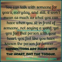 You can talk with someone for years everyday , and still , it won`t mean as much as what you can have when you sit in front of someone , not saying a word ,yet you feel that person with your heart , you feel like you have known that person for forever….connections […]