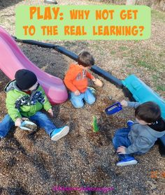 Play:  Why not get to the real learning?