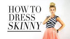 How To Dress Yourself Skinny Before I get yelled at, it has tips on how to dress to flatter your body, not just necessarily to look thinner. That is all.