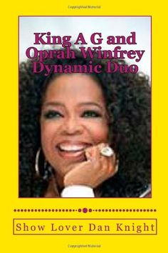 King A G and Oprah Winfrey Dynamic Duo: With Oprahs smile and my creativity ching ching (I am ready for you hope your ready) (Volume 1) by Luva Dan Edward Knight Sr.,http://www.amazon.com/dp/1494299208/ref=cm_sw_r_pi_dp_MWDVsb0DQERPFZM2
