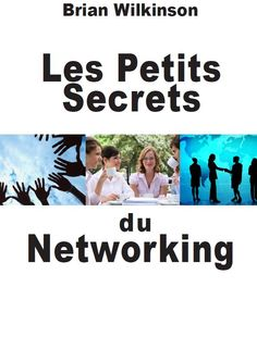 Les Petits Secrets du Networking by Brian Wilkinson at http://amzn.com/291726019X
