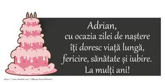 Felicitari de zi de nastere   Adrian, cu ocazia zilei de nastere iti doresc viata lunga,  fericire, sanatate si iubire.  La multi ani! Gluten, Party, Frases