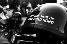 Get on, shut up and hold tight! / #helmet
