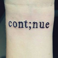 Continue tattoo...semicolon; my story isn't over yet