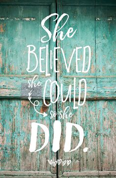 SHE BELIEVED SHE COULD SO SHE DID ~ Strength grows in the moments when you think you can't go on but you keep going anyway.