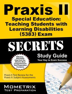 Praxis II Special Education: Teaching Students With Learning Disabilities 0381 Exam Secrets Study Guide: Praxis I...
