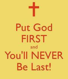 Put God FIRST and You'll NEVER Be Last!
