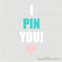 I PIN YOU! From Anna and Blue.
