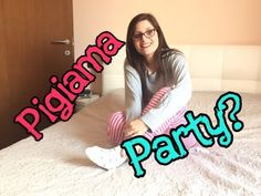 (99) COSA FANNO LE RAGAZZE AI PIGIAMA PARTY ♡ Sara Pellegrini - YouTube
